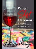 When Shifts Happens: 21 Days of Celebrating the Lessons of Life & Detours