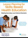 Lesson Planning for Skills-Based Health Education: Meeting Secondary-Level National Standards