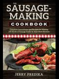 The Sausage-Making Cookbook: Complete Instructions and Recipes for Making 230 Kinds of Sausage Easily in Your Own Kitchen