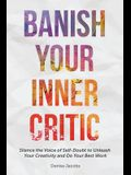 Banish Your Inner Critic: Silence the Voice of Self-Doubt to Unleash Your Creativity and Do Your Best Work (a Gift for Artists to Combat Self-Do