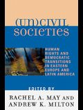 (un)Civil Societies: Human Rights and Democratic Transitions in Eastern Europe and Latin America