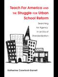 Teach For America and the Struggle for Urban School Reform; Searching for Agency in an Era of Standardization