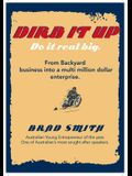 Dirb It Up! Do It Real Big!: From Backyard Business Into a Multi-Million Dollar Enterprise