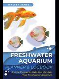 Freshwater Aquarium Planner & Logbook: A Little Planner to Help You Maintain Your Freshwater Aquarium