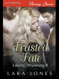 Trusted Fate [Liberty, Wyoming 4] (Siren Publishing Menage Amour)