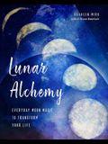 Lunar Alchemy: Everyday Moon Magic to Transform Your Life