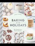 Baking for the Holidays: 50+ Treats for a Festive Season