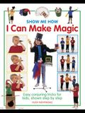 Show Me How: I Can Make Magic: Easy Conjuring Tricks for Kids, Shown Step by Step