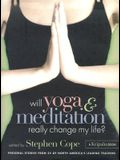 Will Yoga & Meditation Really Change My Life?: Personal Stories from 25 of North America's Leading Teachers