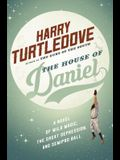 The House of Daniel: A Novel of Wild Magic, the Great Depression, and Semipro Ball