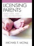 Licensing Parents: Family, State, and Child Maltreatment
