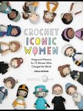 Crochet Iconic Women: Amigurumi Patterns for 15 Women Who Changed the World