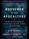 Horsemen of the Apocalypse: The Men Who Are Destroying Life on Earth--And What It Means for Our Children