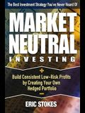 Market Neutral Investing: Build Consistent Low-Risk Profits by Creating Your Own Hedged Portfolio