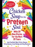 Chicken Soup for the Preteen Soul 21st Anniversary Edition: An Update of the 2000 Classic