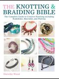 The Knotting & Braiding Bible: The Complete Guide to Creative Knotting Including Kumihimo, Macrame and Plaiting