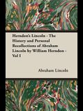 Herndon's Lincoln - The History and Personal Recollections of Abraham Lincoln by William Herndon - Vol I