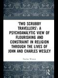 'two Scrubby Travellers' a Psychoanalytic View of Flourishing and Constraint in Religion Through the Lives of John and Charles Wesley