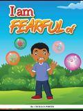 I Am Fearful of
