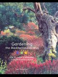 Gardening the Mediterranean Way: How to Create a Waterwise, Drought-Tolerant Garden