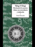 Yijing (I Ching) Diccionario de Caracteres Chinos Con Concordancia Y Traducción