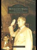 Motor City Mafia: A Century of Organized Crime in Detroit