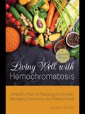 Living Well with Hemochromatosis: A Healthy Diet for Reducing Iron Intake, Managing Symptoms, and Feeling Great