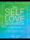 The Self-Love Workbook for Teens: A Transformative Guide to Boost Self-Esteem, Build a Healthy Mindset, and Embrace Your True Self