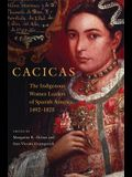 Cacicas: The Indigenous Women Leaders of Spanish America, 1492-1825