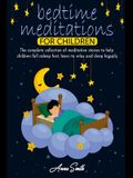 Bedtime Meditations For Children: The complete collection of meditation stories to help children fall asleep fast, learn to relax and sleep happily