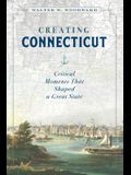 Creating Connecticut: Critical Moments That Shaped a Great State