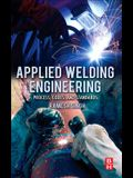 Applied Welding Engineering: Processes, Codes and Standards