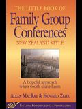 The Little Book of Family Group Conferences: New Zealand Style: A Hopeful Approach When Youth Cause Harm