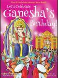 Let's Celebrate Ganesha's Birthday! (Maya & Neel's India Adventure Series, Book 11)