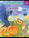 Halloween Is Here, Corduroy! [With 75 Reusable Stickers]