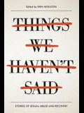 Things We Haven't Said: Sexual Violence Survivors Speak Out