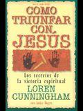 Como Triunfar Con, Jesus: Los Secretos de la Victoria Espiritual