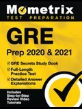 GRE Prep 2020 and 2021 - GRE Secrets Study Book, Full-Length Practice Test, Detailed Answer Explanations: [includes Step-By-Step Test Prep Video Revie
