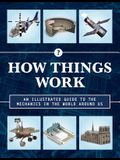 How Things Work 2nd Edition: An Illustrated Guide to the Mechanics Behind the World Around Us