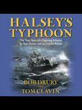 Halsey's Typhoon Lib/E: The True Story of a Fighting Admiral, an Epic Storm, and an Untold Rescue