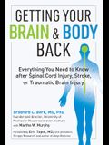 Getting Your Brain and Body Back: Everything You Need to Know After Spinal Cord Injury, Stroke, or Traumatic Brain Injury