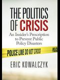 The Politics of Crisis: An Insider's Prescription to Prevent Public Policy Disasters