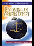 Becoming an Orders Expert: A Guide on Seeking and Making Spiritual Orders