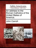 An Address to the Roman Catholics of the United States of America.