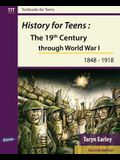 History for Teens: The 19th Century through World War 1 (1848 - 1918)
