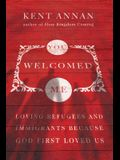You Welcomed Me: Loving Refugees and Immigrants Because God First Loved Us