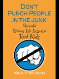 Don't Punch People in the Junk: (Seemingly) Obvious Life Lessons to Teach Kids
