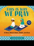 This Is Why We Pray: Islamic Book for Kids: A Story about Islam, Salah, and Dua