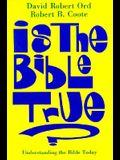 Is the Bible True?: Understanding the Bible Today