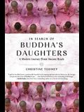 In Search of Buddha's Daughters: A Modern Journey Down Ancient Roads
